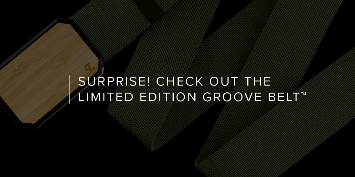 Surprise! Check out the Limited Edition Men's Groove Belt™
