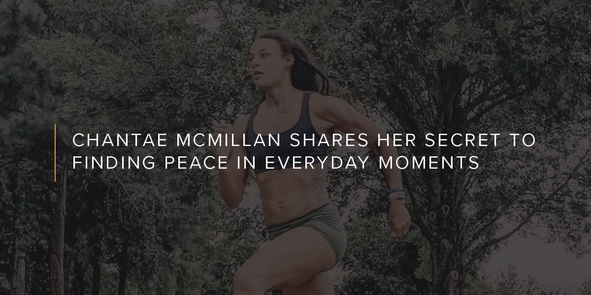 Chantae McMillan Shares Here Secret to Finding Peace in Everyday Moments