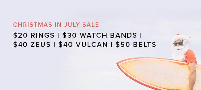 Christmas in July Sale; $20 Rings, $30 Watch Bands; $40 Zeus; $40 Vulcan; $50 Belts