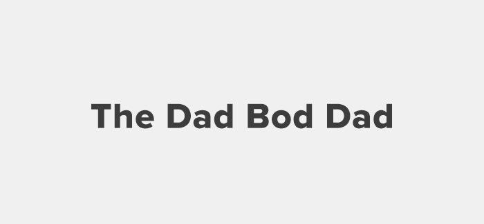 The Dad Bod Dad