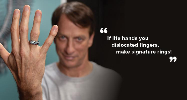 "Tony Hawk Quote: ""If life hands you dislocated fingers, make signature rings!"""