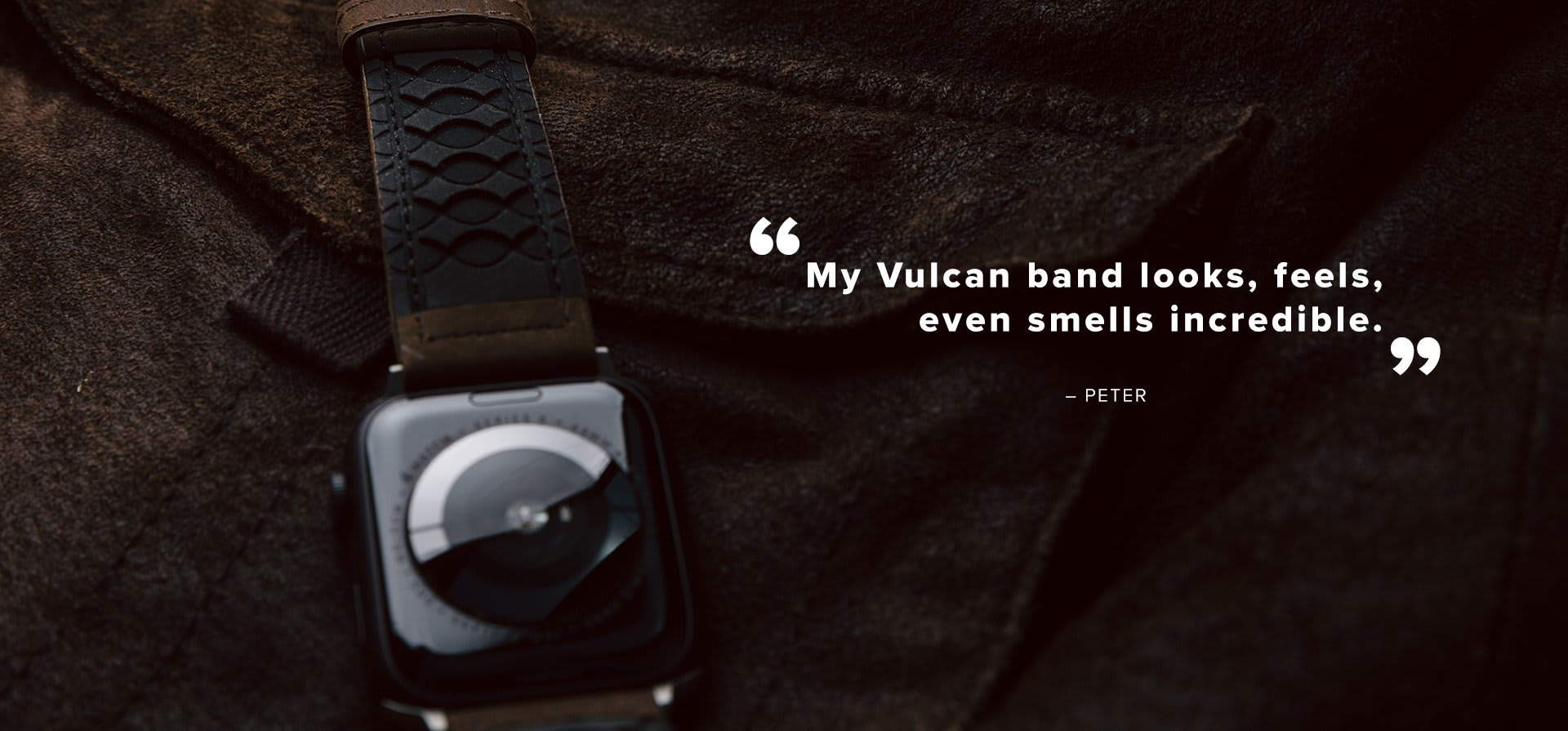"""My vulcan band looks, feels, even smells incredible."" - Peter"