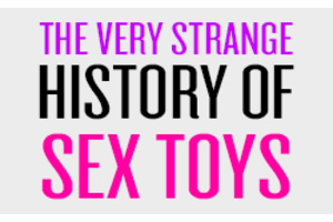 The Very Strange History of Sex Toys - Infographic