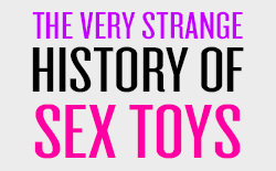Main Image for article The Very Strange History of Sex Toys - Infographic