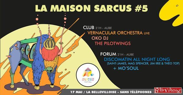 La Maison Sarcus #5 w/ OKO DJ, The Pilotwings, Vernacular Ochestra (live), Discomatin