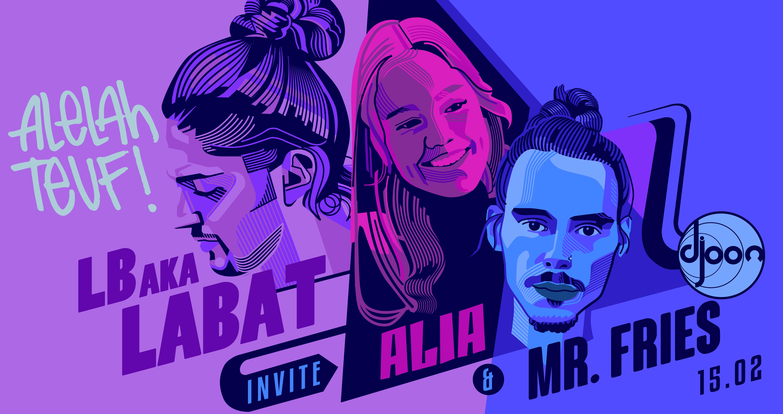 Djoon x Alelah Teuf: LB aka LABAT, AliA, Mr Fries