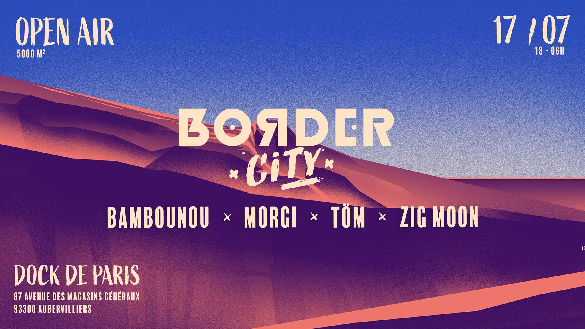 Border City W/ Bambounou l Morgi l Töm l Zig Moon