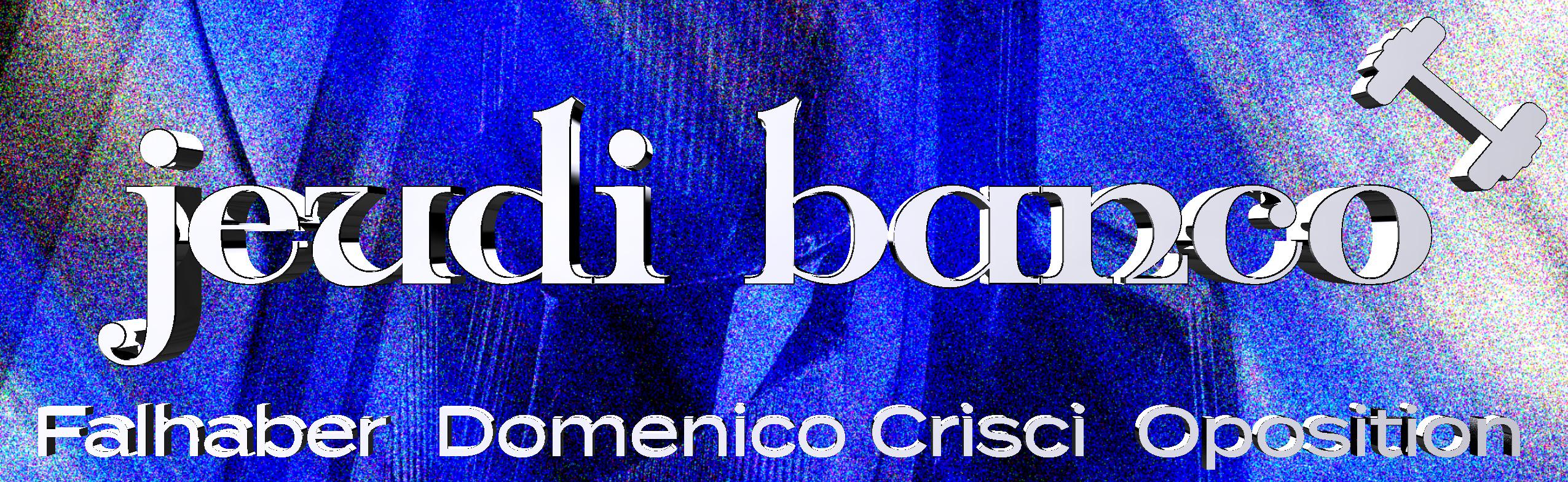 Jeudi Banco : Domenico Crisci • Falhaber • Oposition