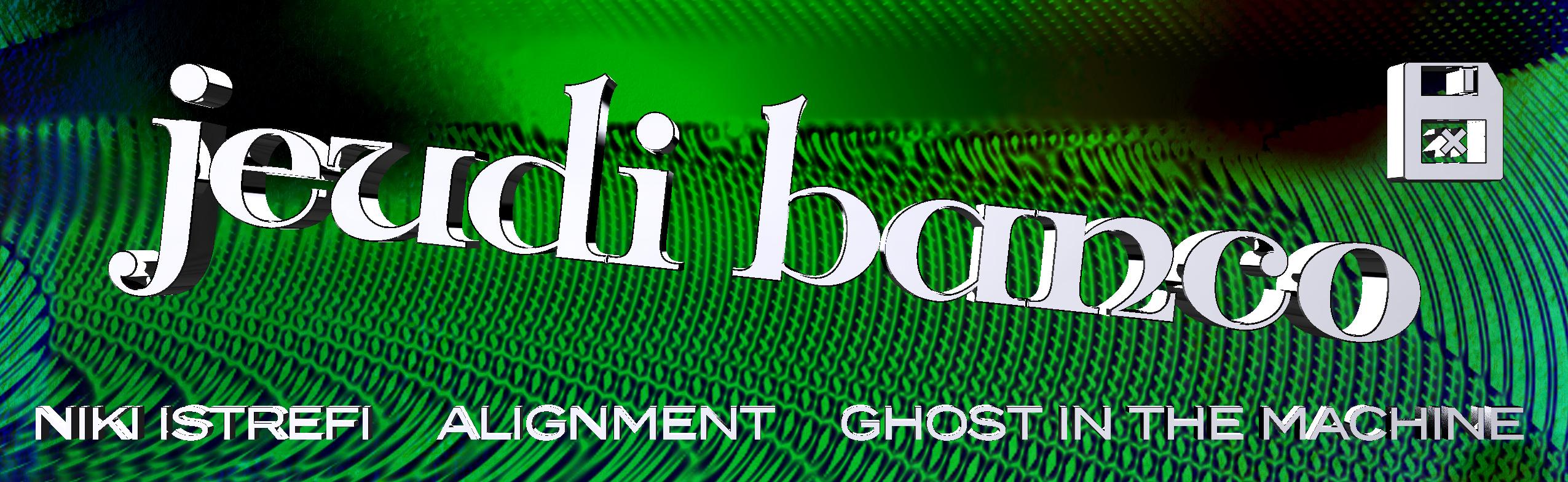 Jeudi Banco : Ghost in the machine • Niki Istrefi • Alignment