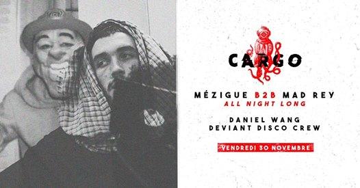 CARGØ : Mézigue B2B Mad Rey all night long / Daniel Wang & more