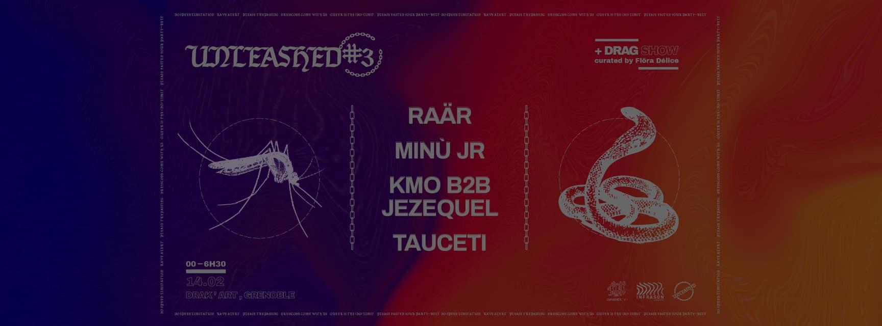 Unleashed #3 // Raär ~ KMO b2b Jezequel ~ Tauceti ~ Minù Jr