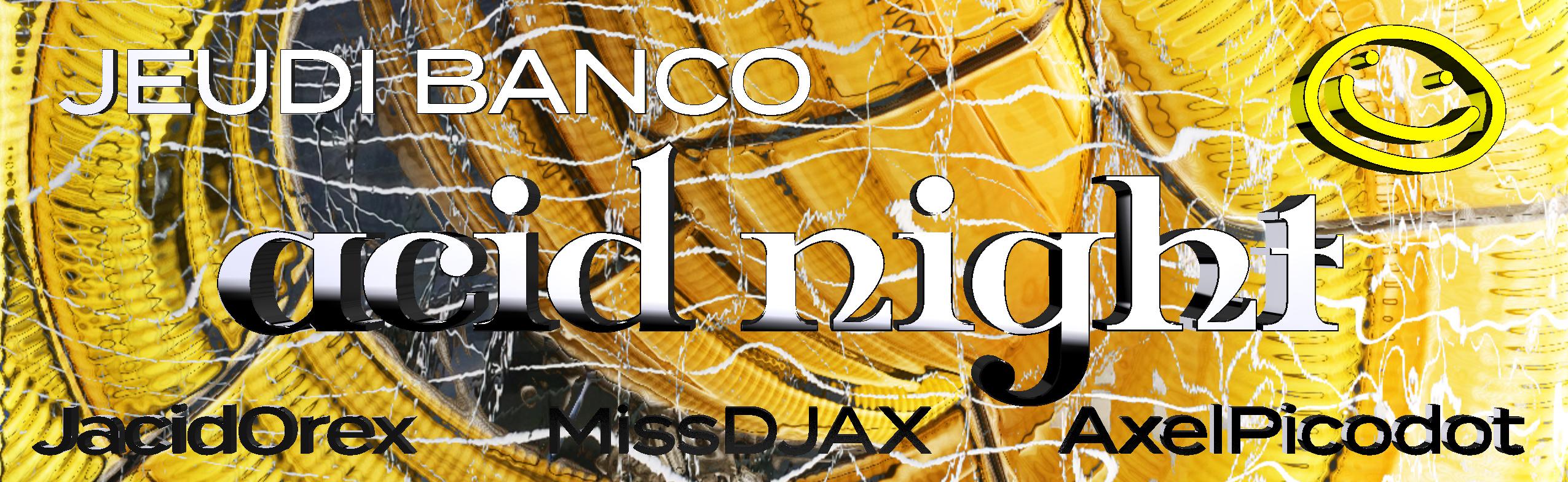 ACID NIGHT : Jacid0rex • Axel Picodot • Miss Djax