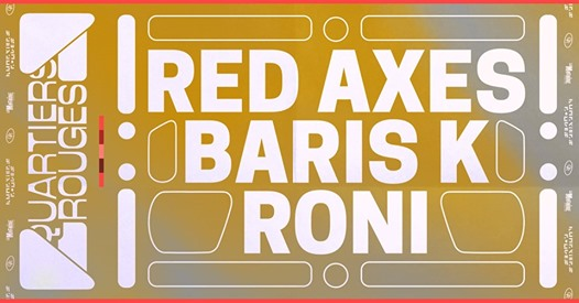 Quartiers Rouges : Red Axes, Baris K, Roni