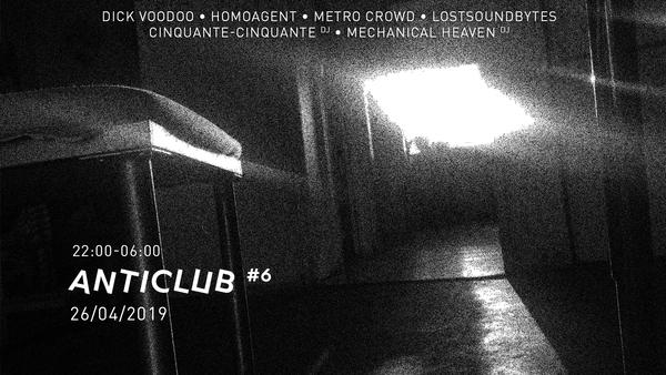 Anticlub #6 — Dick Voodoo • Homoagent • Metro Crowd • et djs