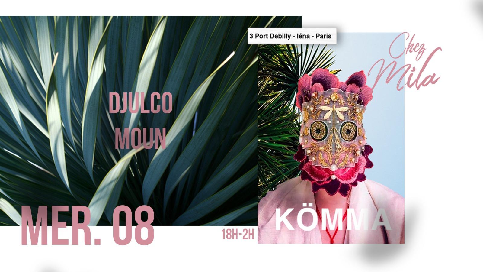 KÖMMA Paris x Chez Mila w/ Moun + Djulco