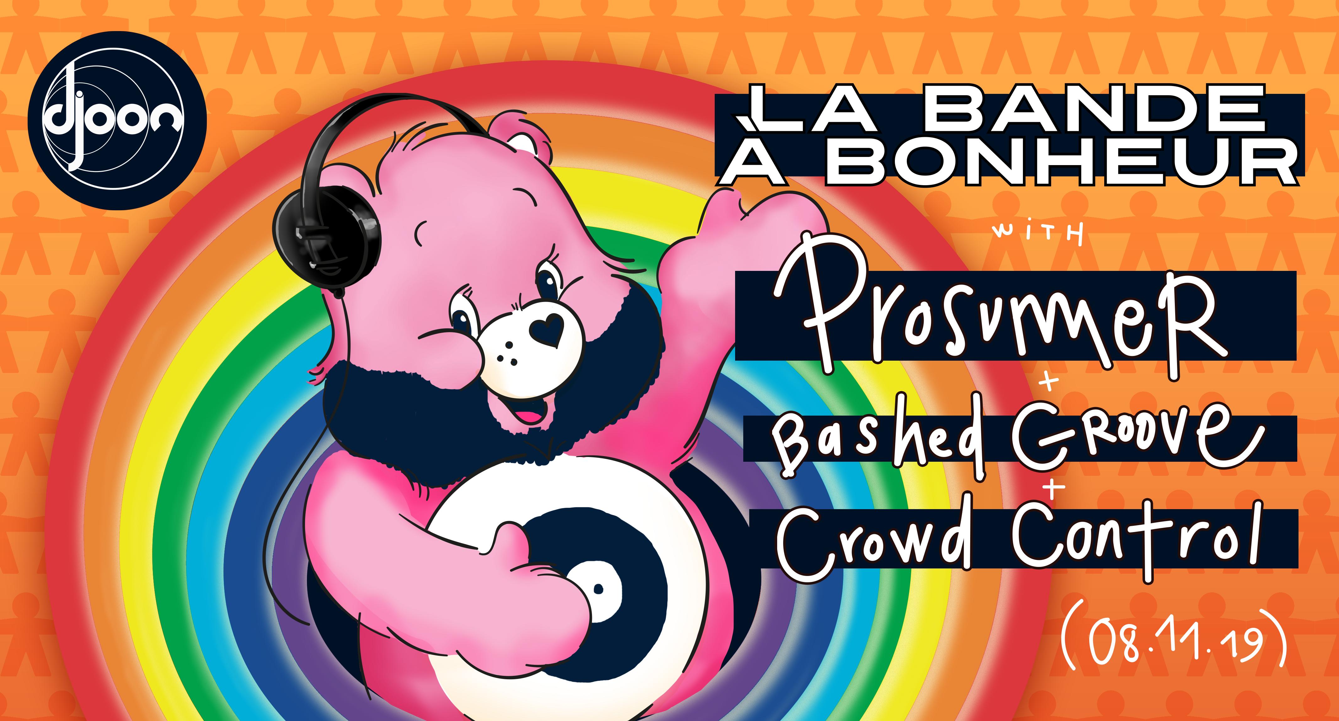 La Bande À Bonheur : Prosumer, Bashed Groove, Crowd Control