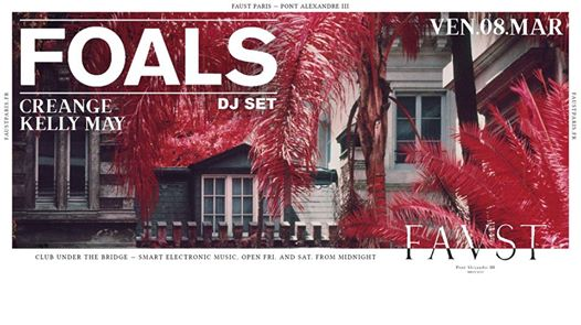 Faust — Foals Aftershow (DJ Set), Creange, Kelly May