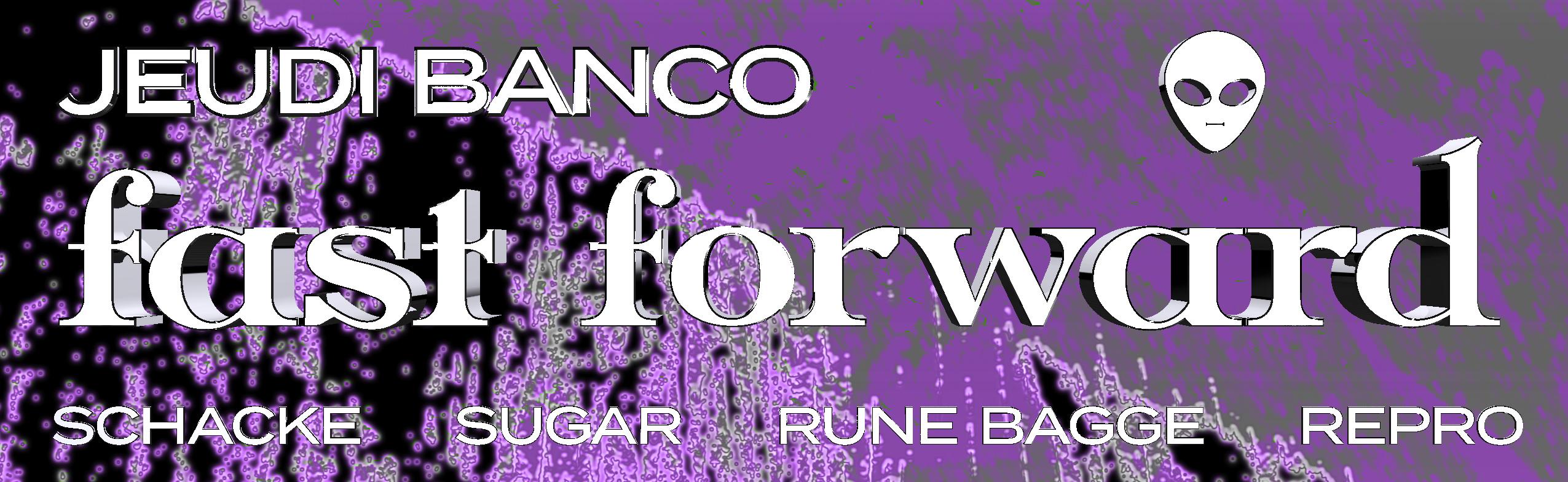Jeudi Banco x Fast Forward : Repro • Schacke • Sugar • Rune Bagge