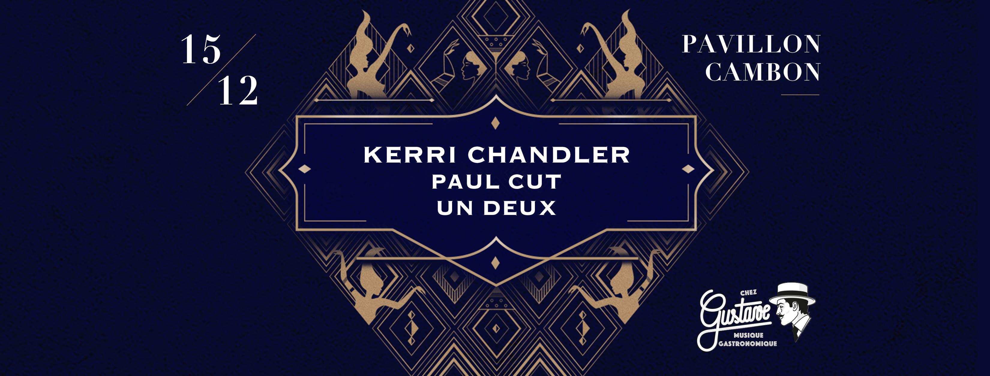 Chez Gustave invite Kerri Chandler (live), Paul Cut, Un Deux