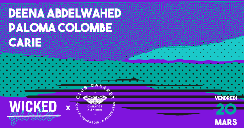[ANNULE] CLUB CABARET x Wicked Girls : DEENA ABDELWAHED + PALOMA COLOMBE + CARIE