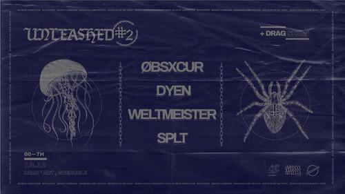 Unleashed #2 // Dyen ~ Obsxcur ~ SPLT ~ Weltmeister