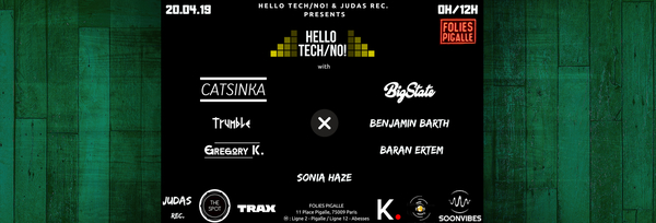 Hello Tech/No! (Party & After 0h/12h) - Catsinka x Bigstate x Benjamin Barth x Trumble x Gregory K. (Folies Pigalle - Paris)