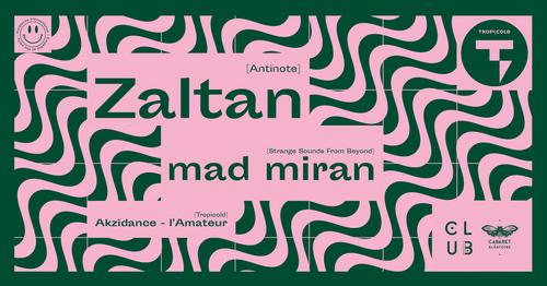 Club Cabaret x Tropicold : Zaltan + mad miran + akzidance- l'amateur