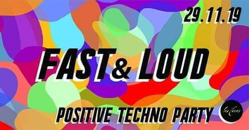 FAST & LOUD - Positive Techno Party