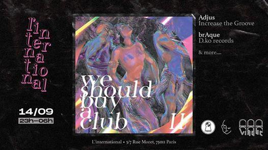 We Should Buy a Club #2 : brAque, Adjus, NEUF, l'Appart
