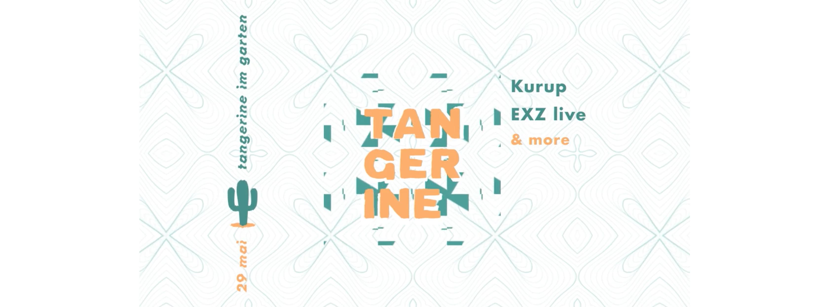 Tangerine im Garten with EXZ & Kurup