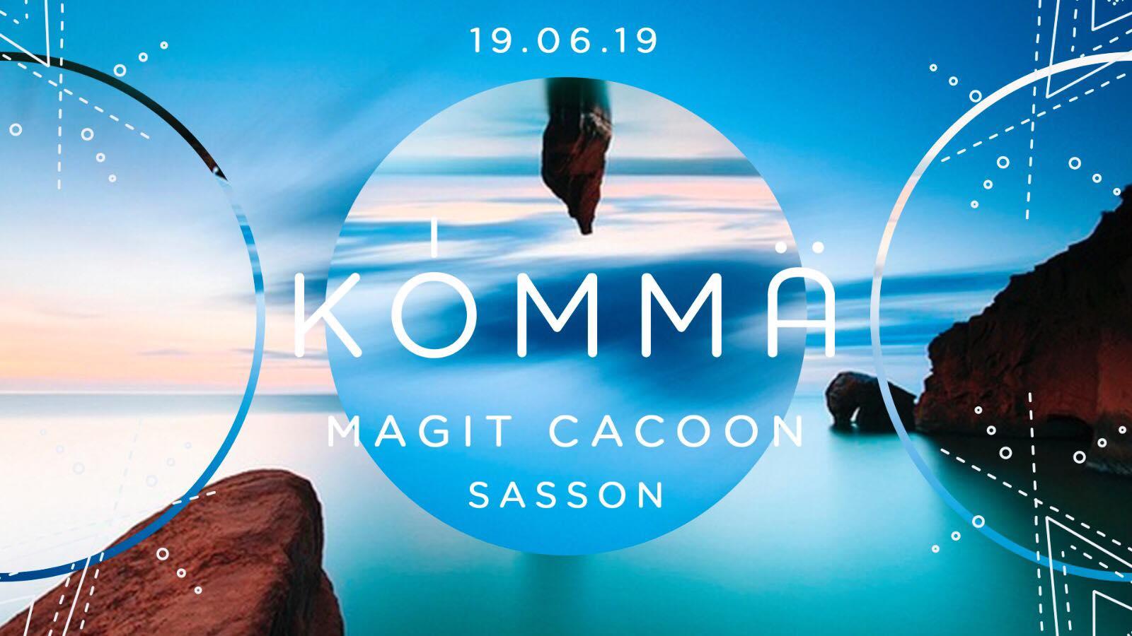 Kömma w/ Magit Cacoon & Sasson