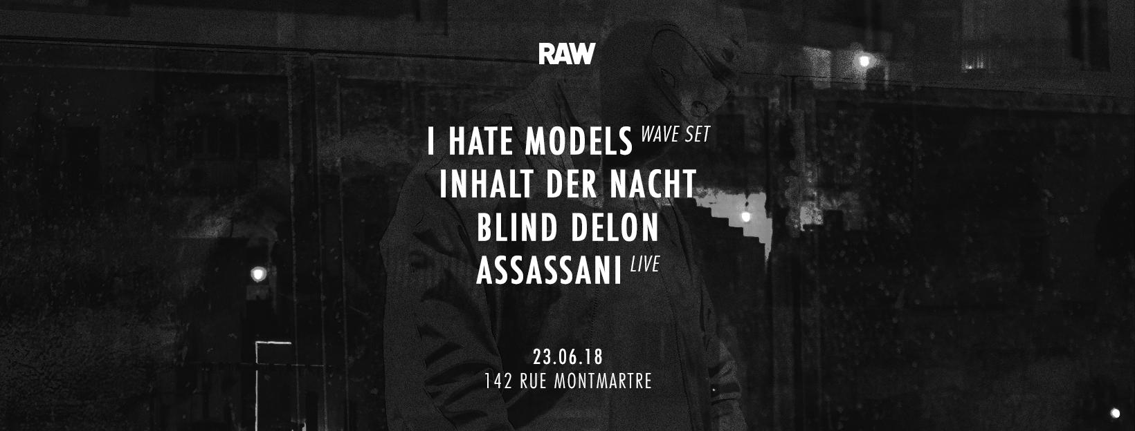 RAW Night w/ I Hate Models , Inhalt Der Nacht, Blind Delon and Assassani live
