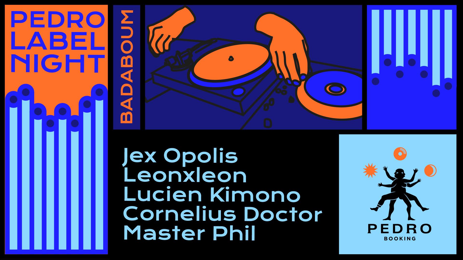 Pedro Label Night : Jex Opolis, Leonxleon, Lucien Kimono & more