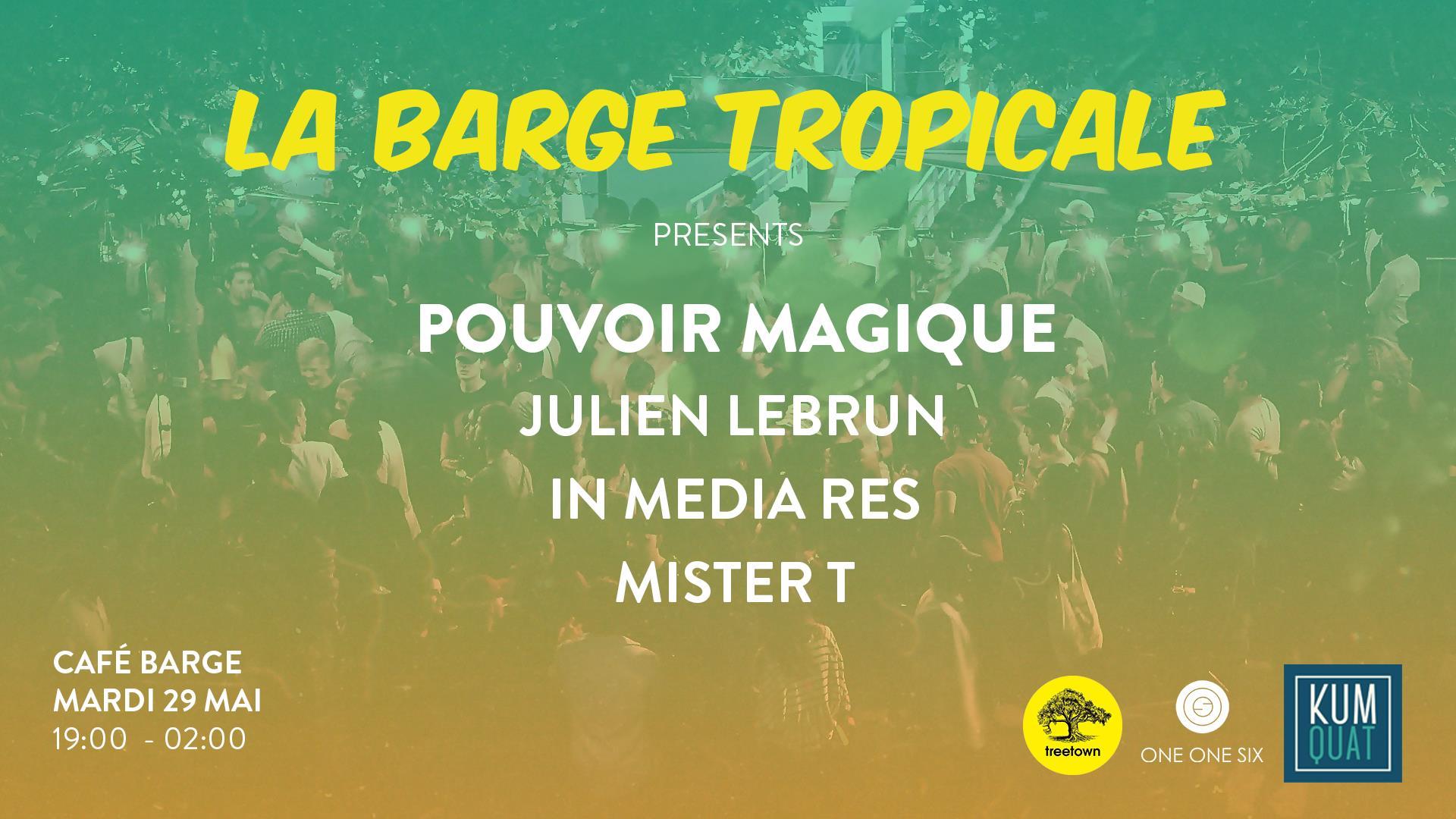La Barge Tropicale w/ Pouvoir Magique, Julien Lebrun & IMR