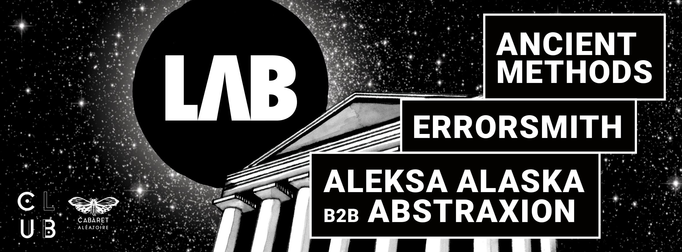 Club Cabaret x LAB : Ancient Methods + errorsmith (live)+ Aleksa Alaska b2b Abstraxion