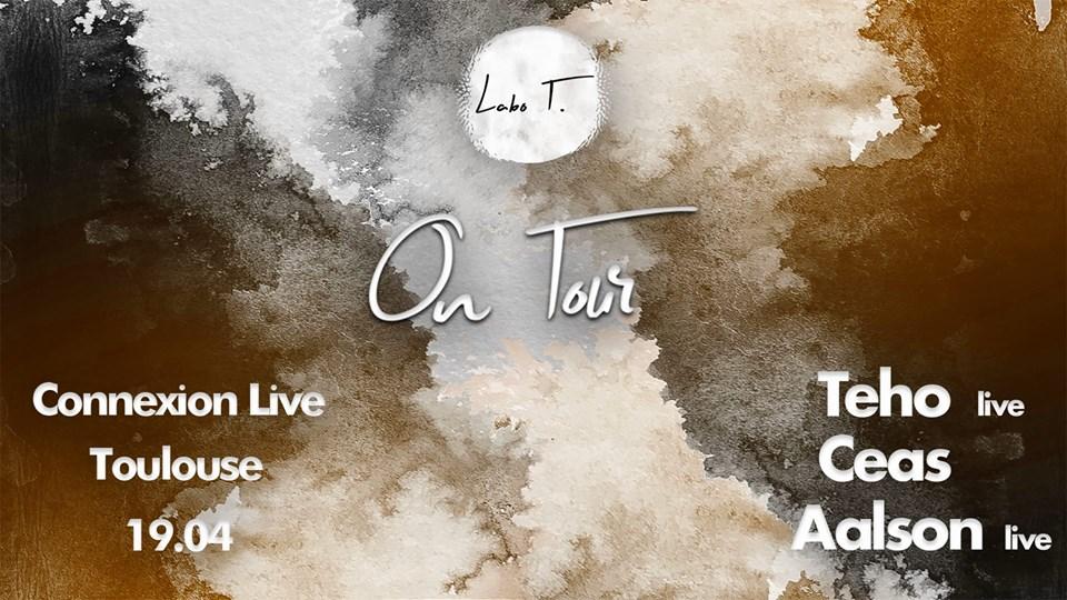 Labo T. On Tour w/ Teho, Ceas, Aalson - Connexion Live