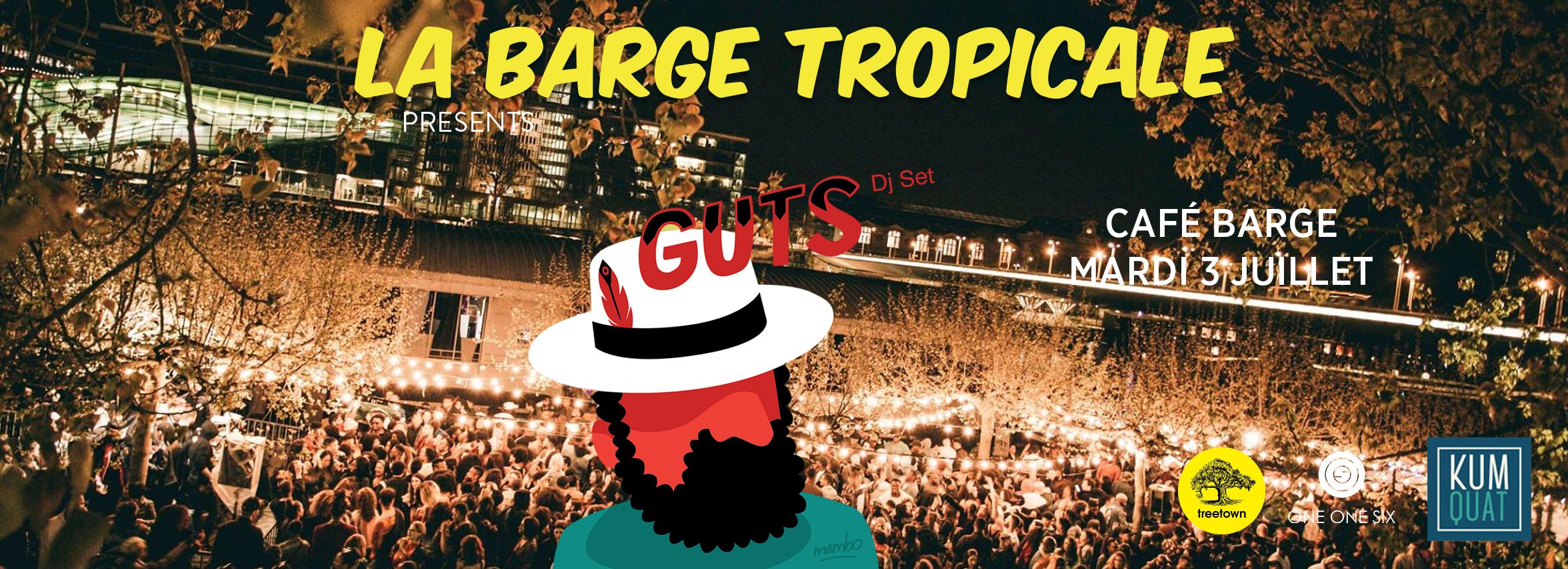 La Barge Tropicale invite GUTS & more