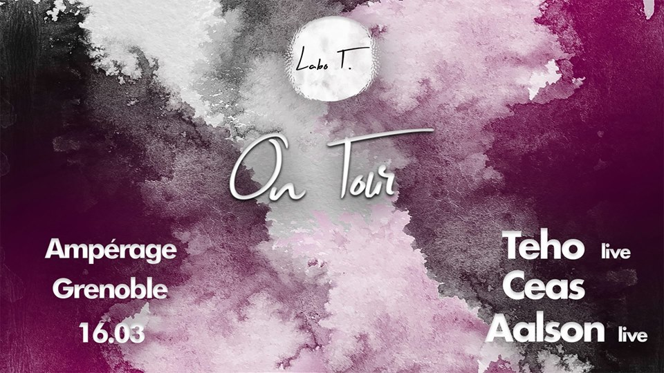 Labo T. On Tour w/ Teho, Ceas, Aalson - L'Ampérage