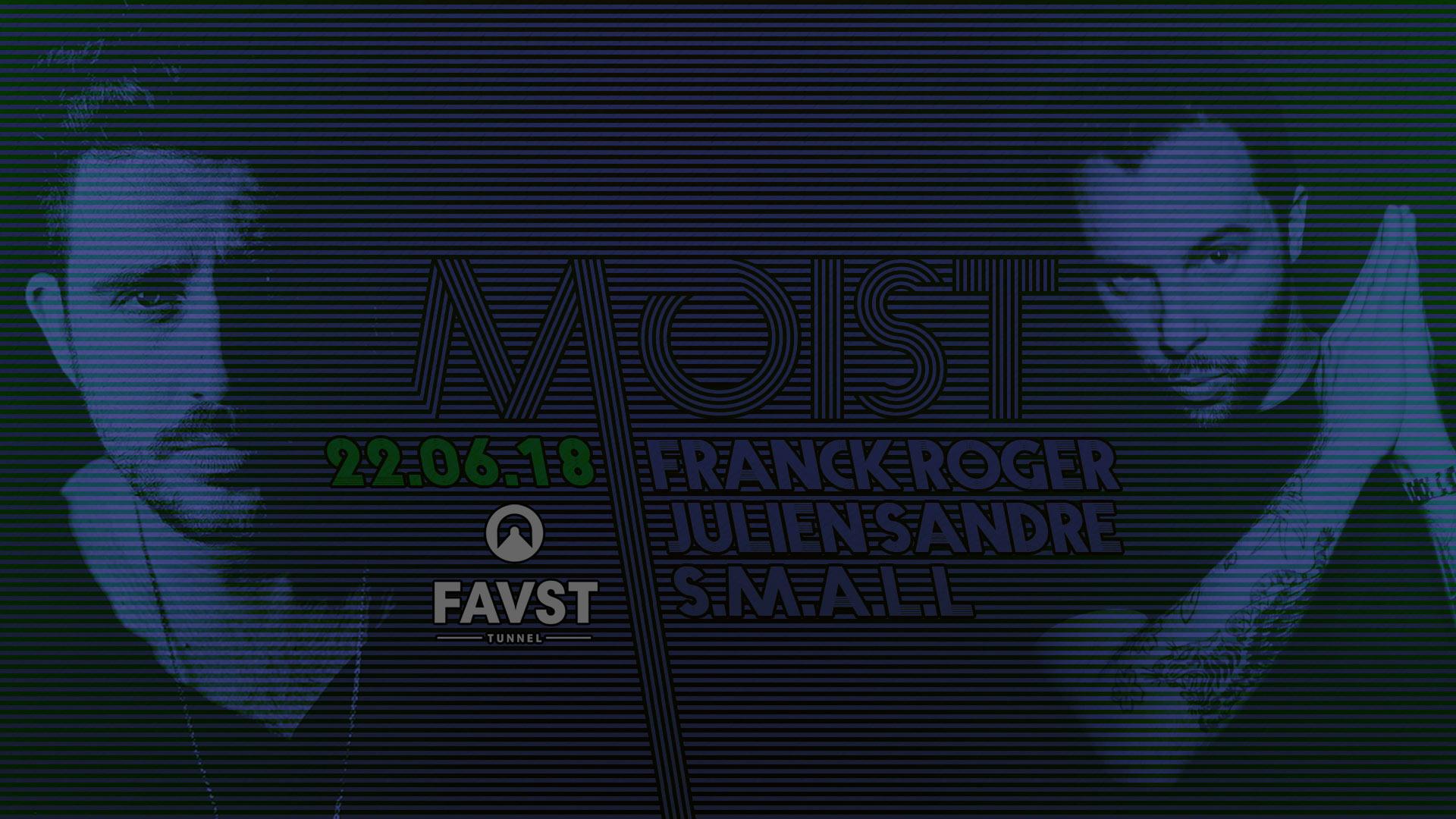 Faust x Moist : Franck Roger, Julien Sandre, SMALL