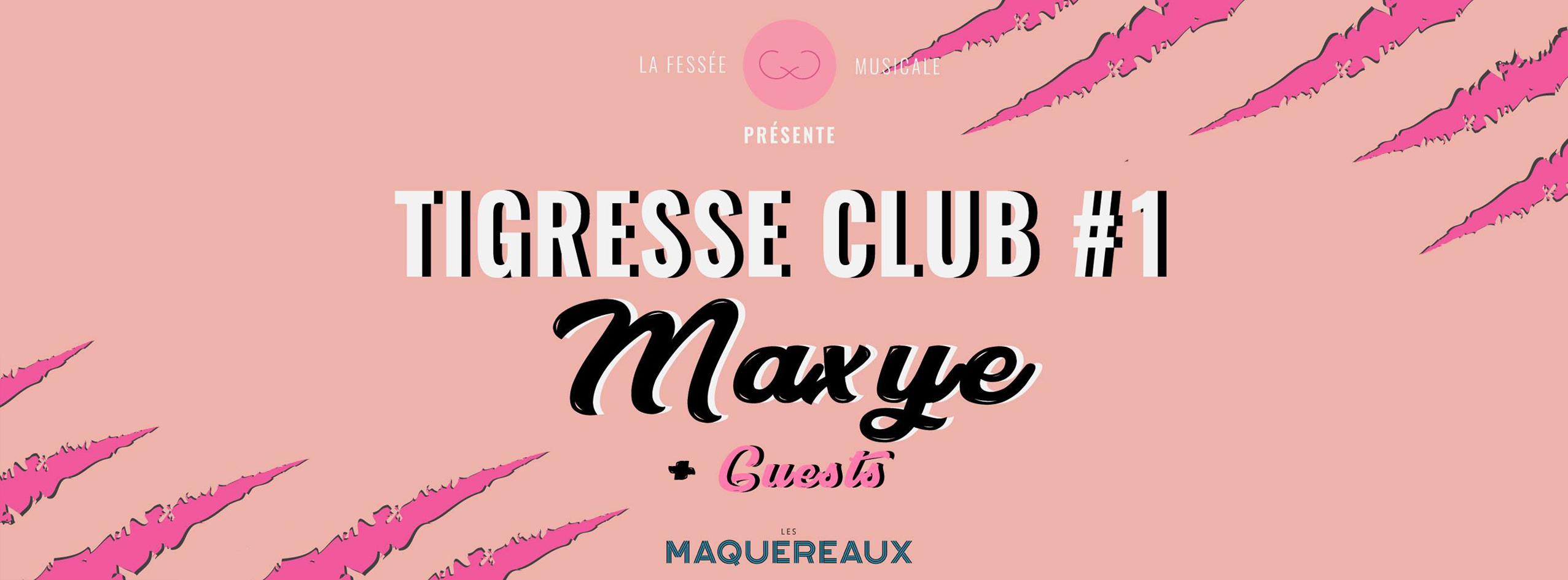 Tigresse Club #1 : MAXYE & Guests