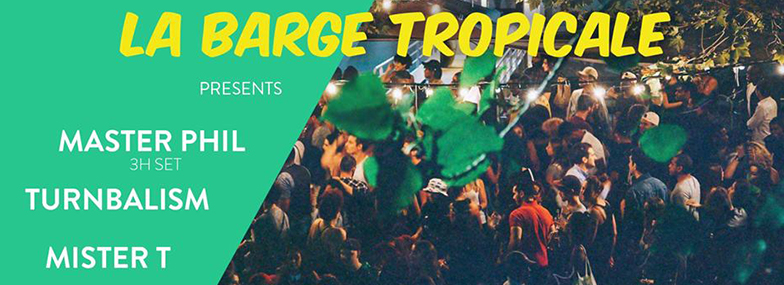 La Barge Tropicale w/ Master Phil, Turnbalism & Mister T