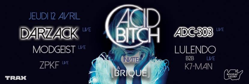 ACID BITCH x La Brique live w/ Darzack, Adc-303, Modgeist & more