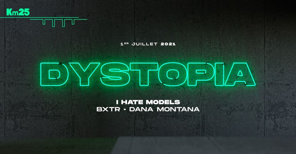 Dystopia x Kilomètre25: I Hate Models, Dana Montana, BXTR