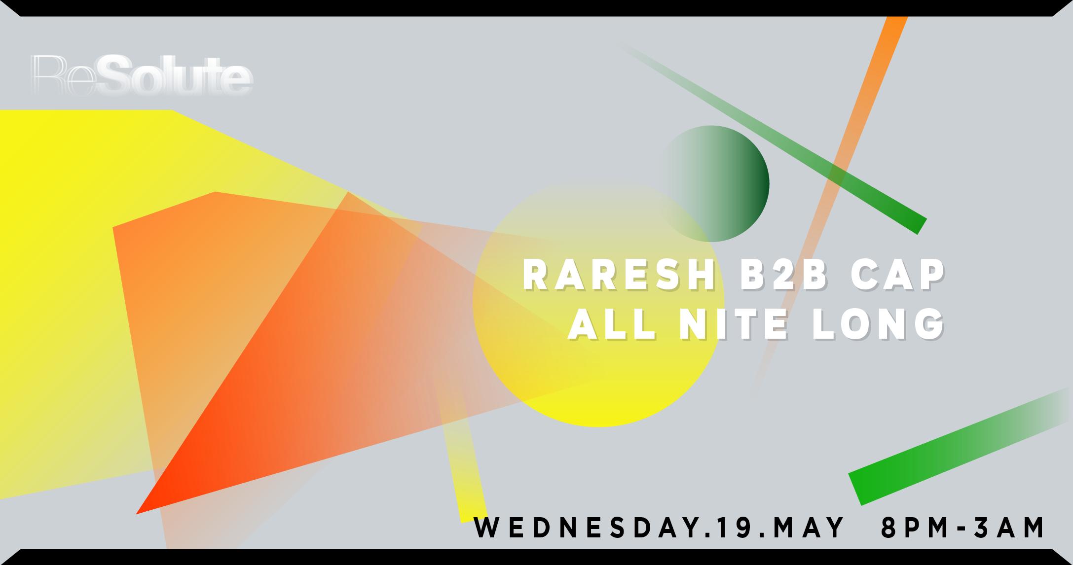 ReSolute: RARESH b2b CAP (All Nite Long)