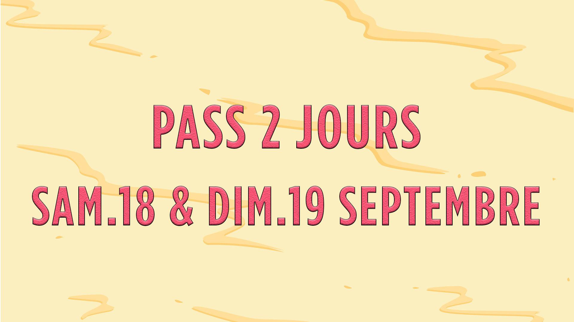 PASS 2 JOURS - SAMEDI 18 & DIMANCHE 19 SEPTEMBRE 2021