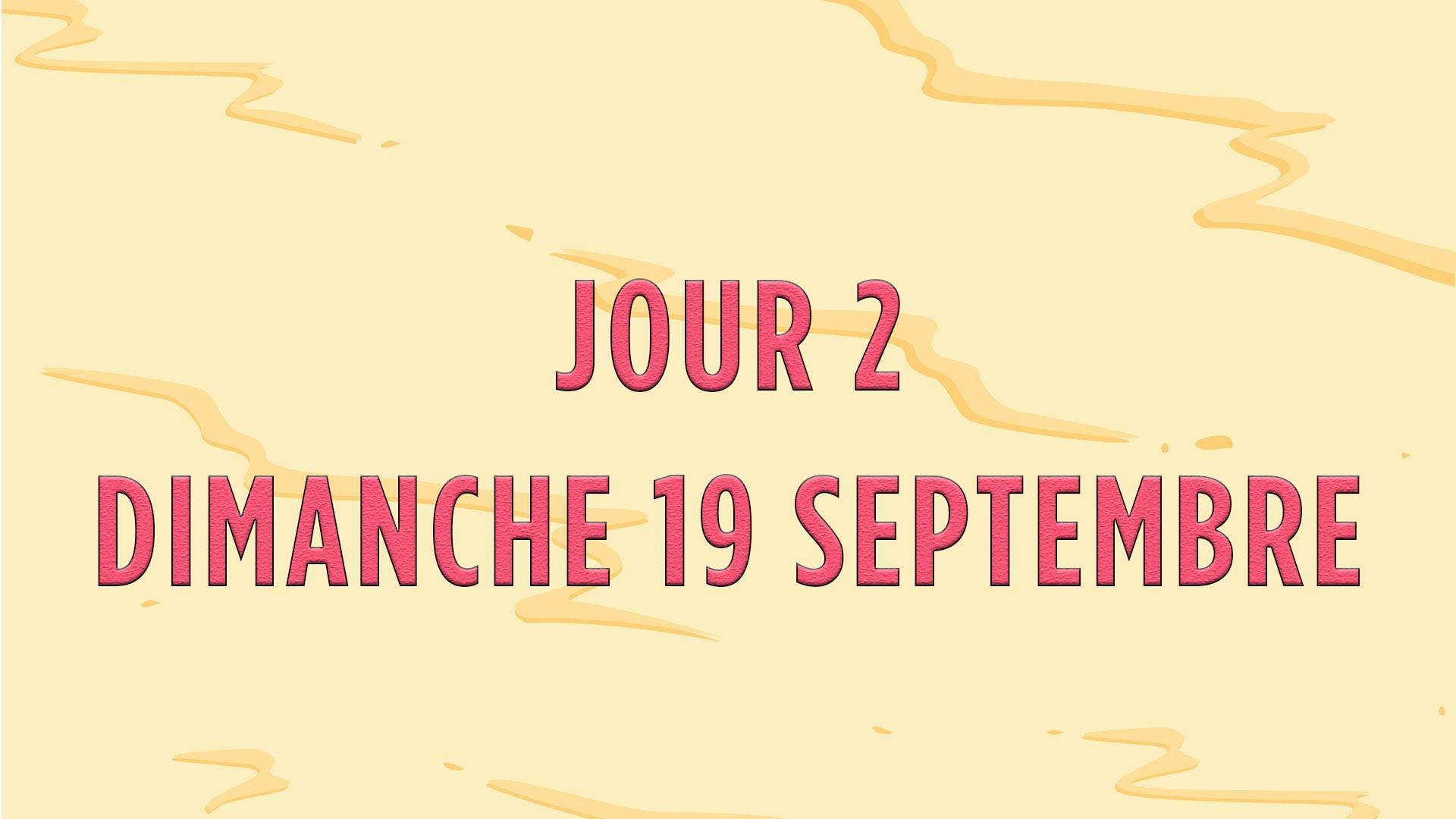 JOUR 2 - DIMANCHE 19 SEPTEMBRE 2021