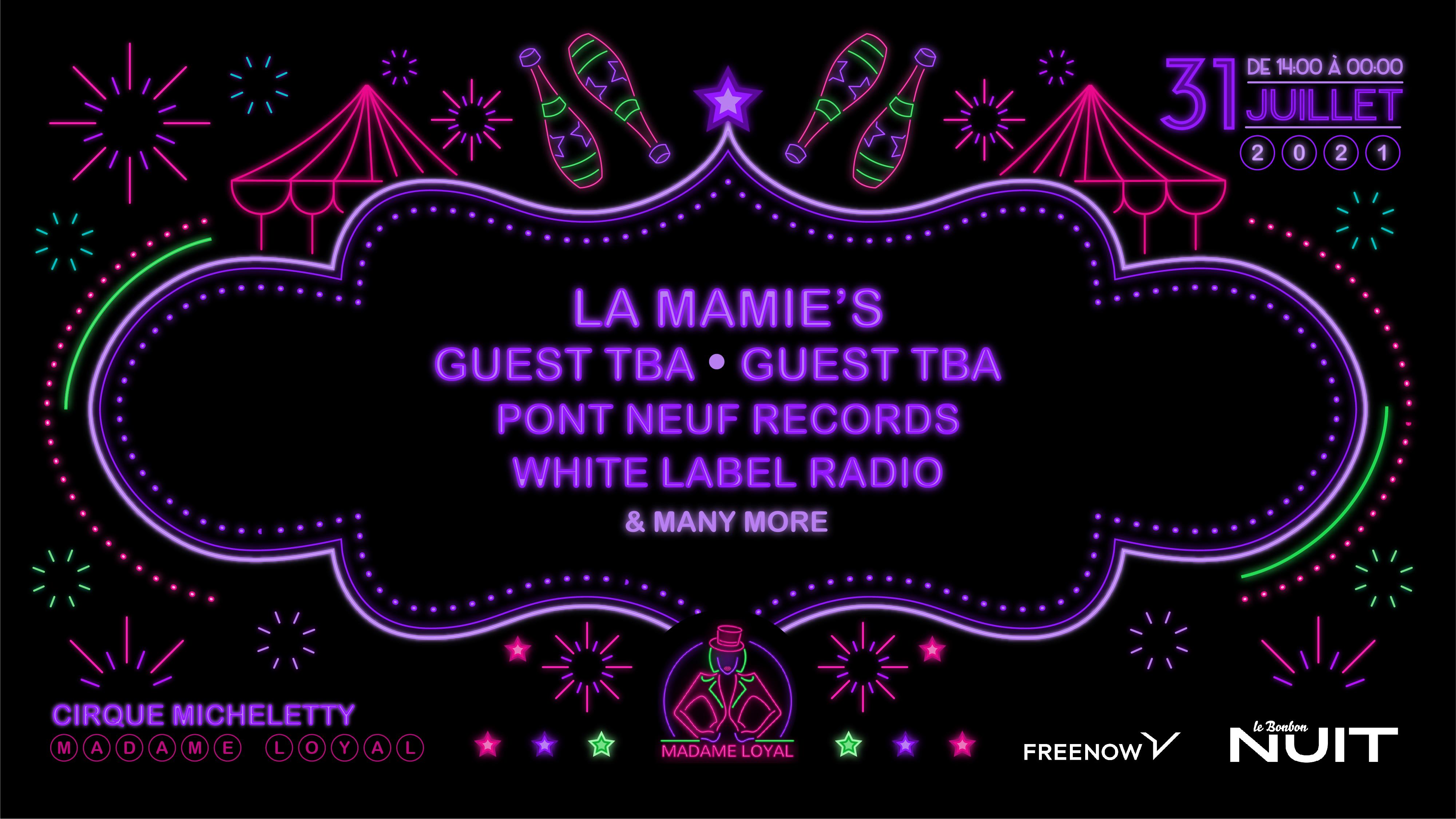 Madame Loyal : Guest TBA, La Mamies, Guest Tba, & many more