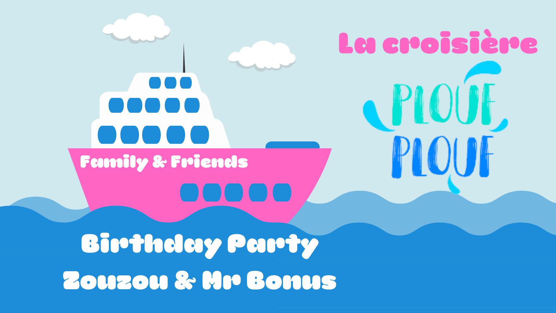 PLOUF PLOUF -  BIRTHDAY PARTY ZOUZOU & MR BONUS - FRIENDS DJ SET
