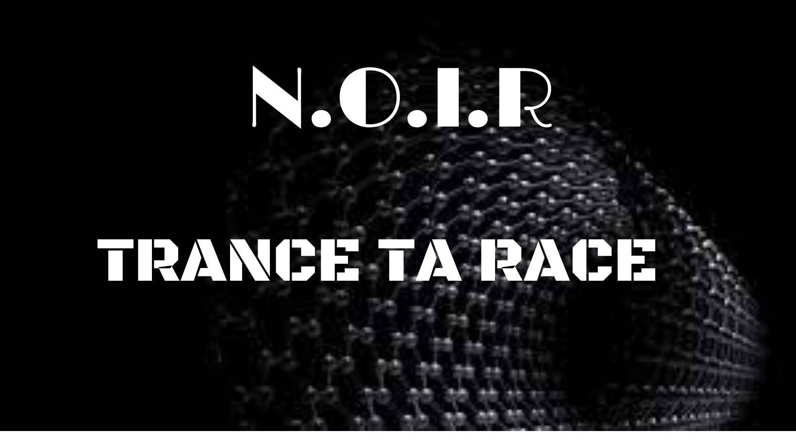 Trance Ta Race : N.O.I.R ( MICROPOINT ,HERETIK , TTR )
