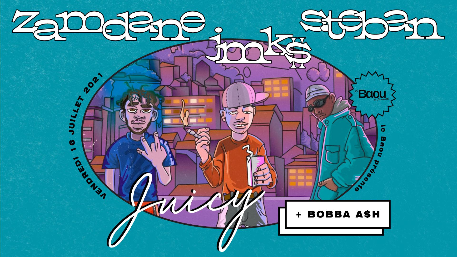 JUICY : Zamdane / JMK$ / S.teban / Bobba A$h